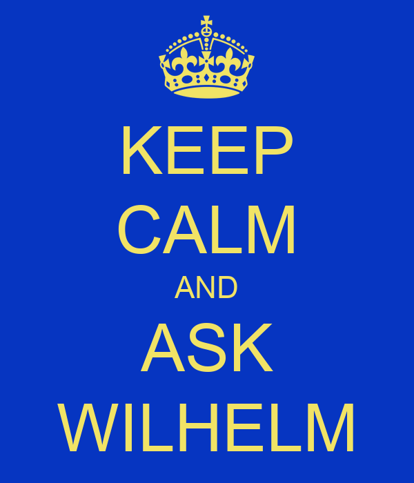 KEEP CALM AND ASK WILHELM