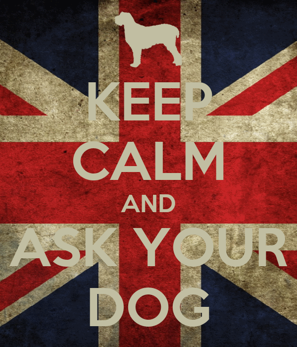 KEEP CALM AND ASK YOUR DOG