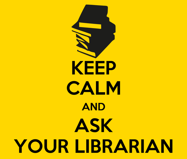 KEEP CALM AND ASK YOUR LIBRARIAN