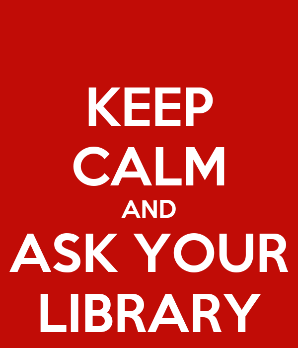 KEEP CALM AND ASK YOUR LIBRARY