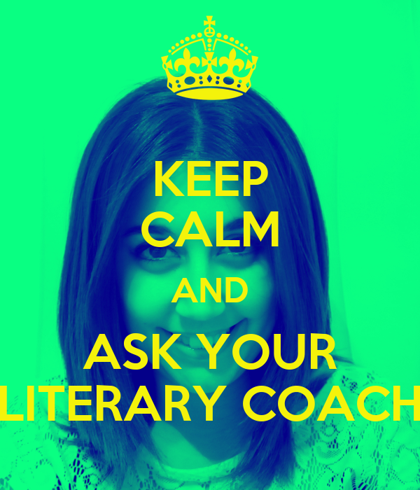 KEEP CALM AND ASK YOUR LITERARY COACH