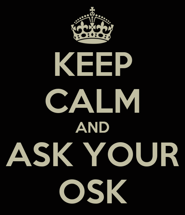 KEEP CALM AND ASK YOUR OSK