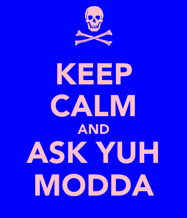 KEEP CALM AND ASK YUH MODDA