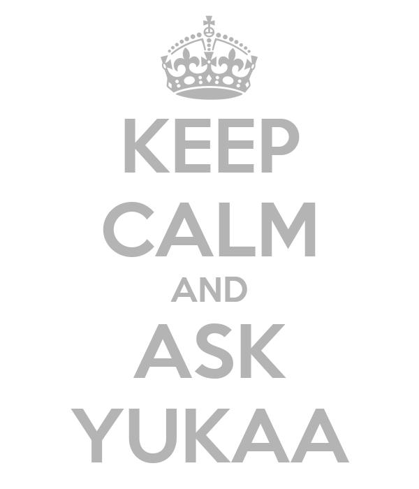 KEEP CALM AND ASK YUKAA