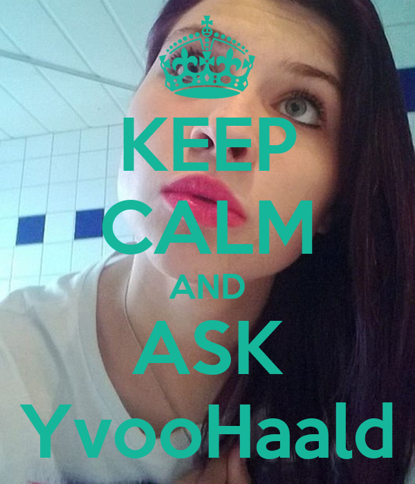 KEEP CALM AND ASK YvooHaald
