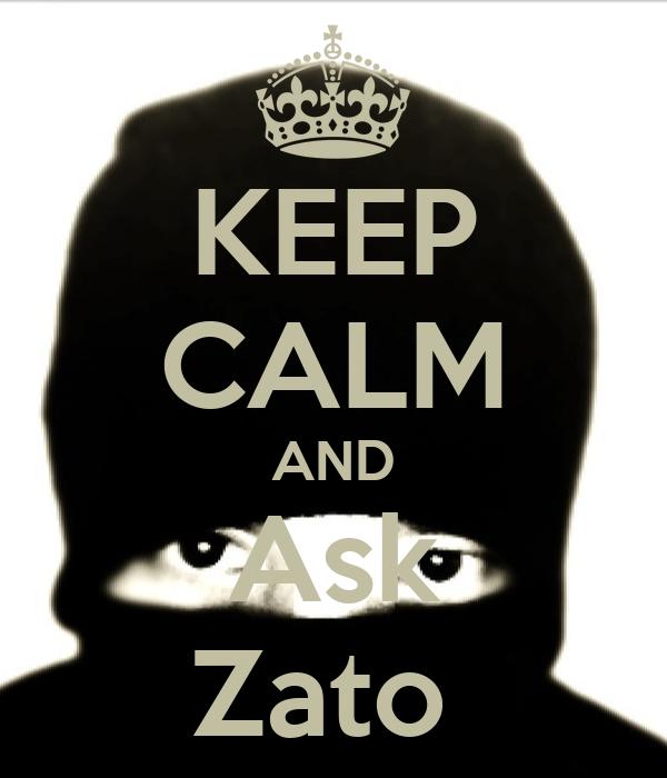 KEEP CALM AND Ask Zato