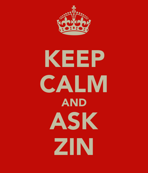 KEEP CALM AND ASK ZIN