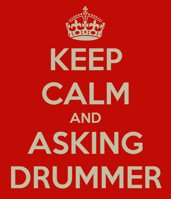 KEEP CALM AND ASKING DRUMMER