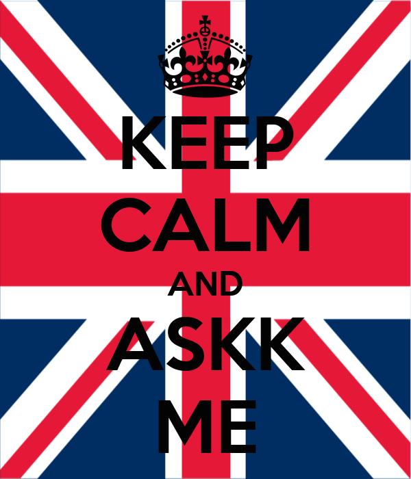 KEEP CALM AND ASKK ME