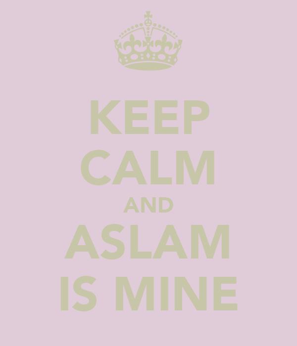KEEP CALM AND ASLAM IS MINE