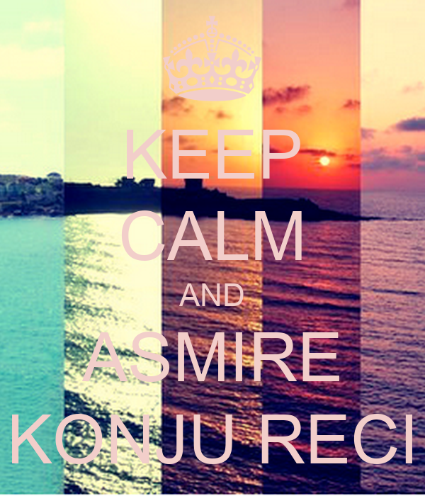 KEEP CALM AND ASMIRE KONJU RECI