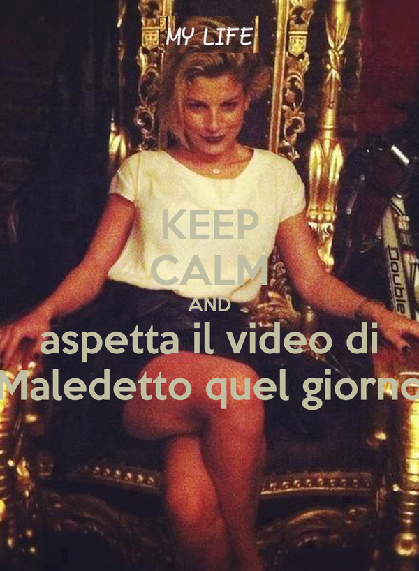 KEEP CALM AND aspetta il video di Maledetto quel giorno