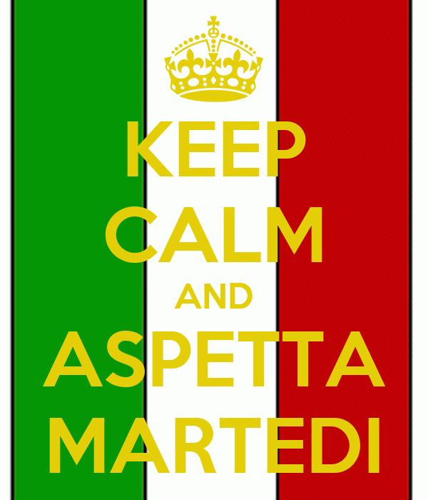 KEEP CALM AND ASPETTA MARTEDI