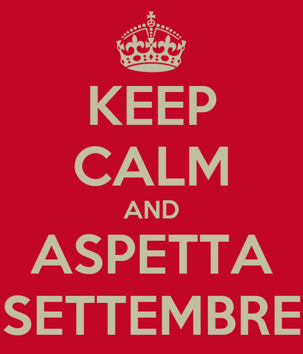 KEEP CALM AND ASPETTA SETTEMBRE