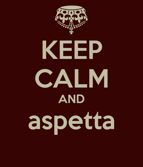 KEEP CALM AND aspetta