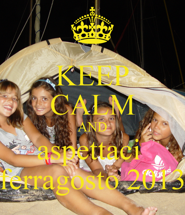 KEEP CALM AND aspettaci  ferragosto 2013