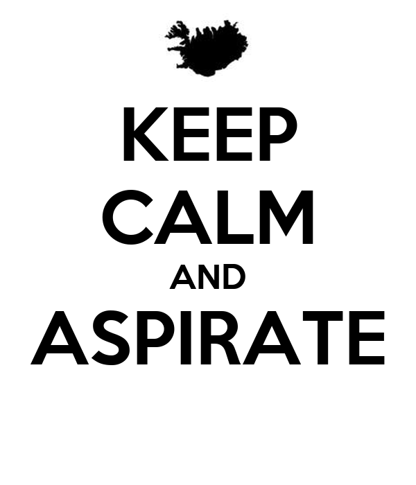 KEEP CALM AND ASPIRATE