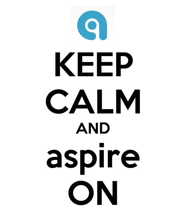 KEEP CALM AND aspire ON