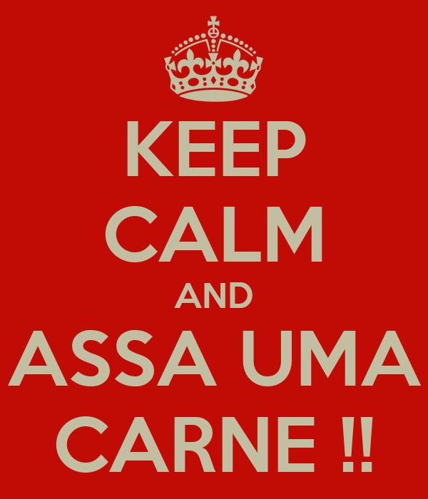 KEEP CALM AND ASSA UMA CARNE !!