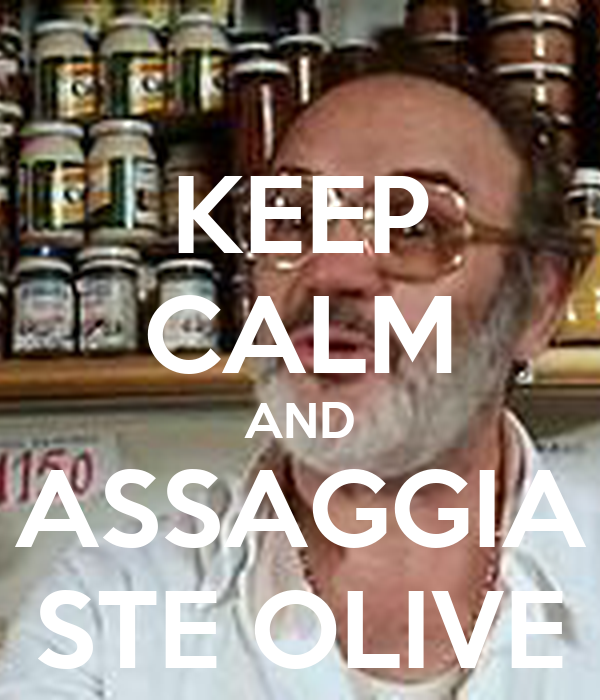 KEEP CALM AND ASSAGGIA STE OLIVE