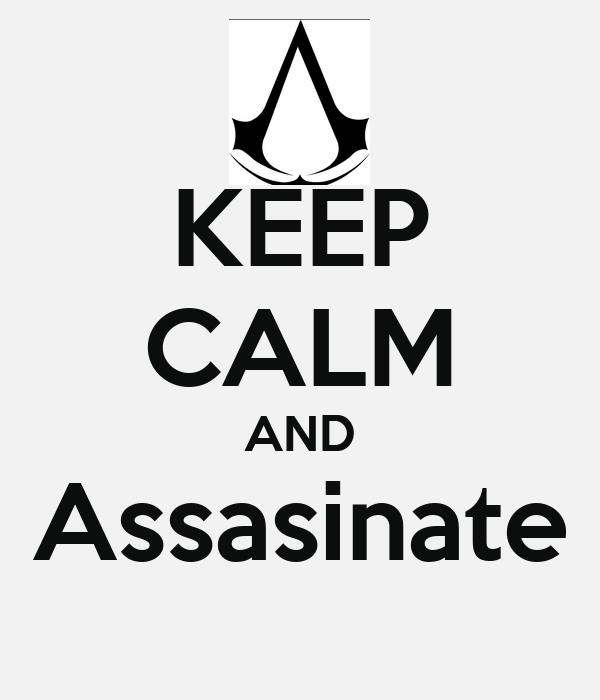 KEEP CALM AND Assasinate