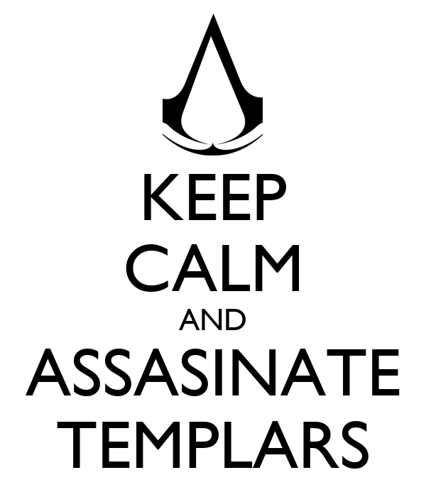 KEEP CALM AND ASSASINATE TEMPLARS
