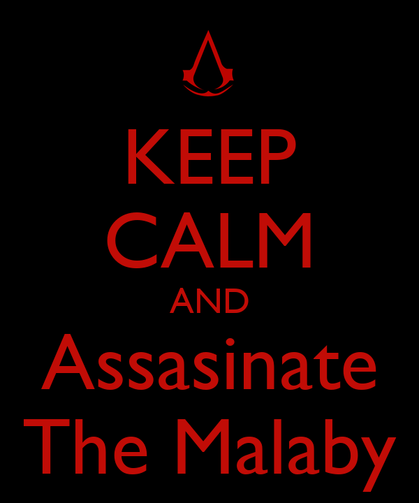 KEEP CALM AND Assasinate The Malaby