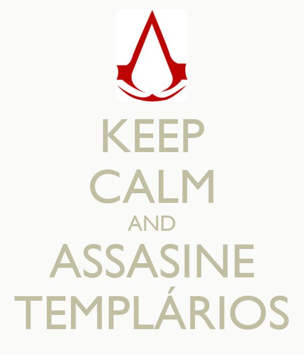 KEEP CALM AND ASSASINE TEMPLÁRIOS