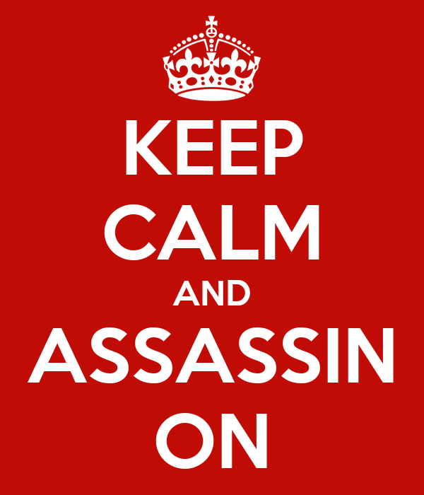 KEEP CALM AND ASSASSIN ON