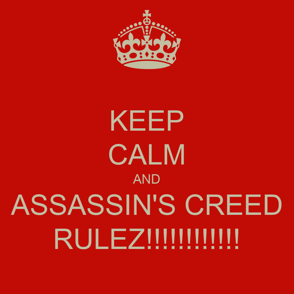 KEEP CALM AND ASSASSIN'S CREED RULEZ!!!!!!!!!!!!