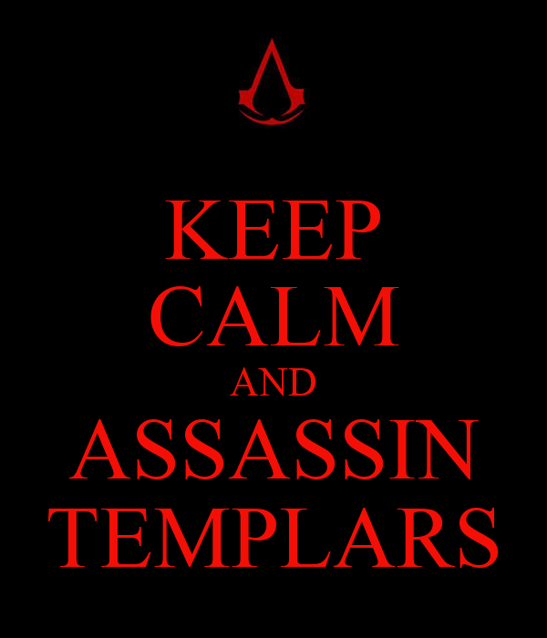 KEEP CALM AND ASSASSIN TEMPLARS