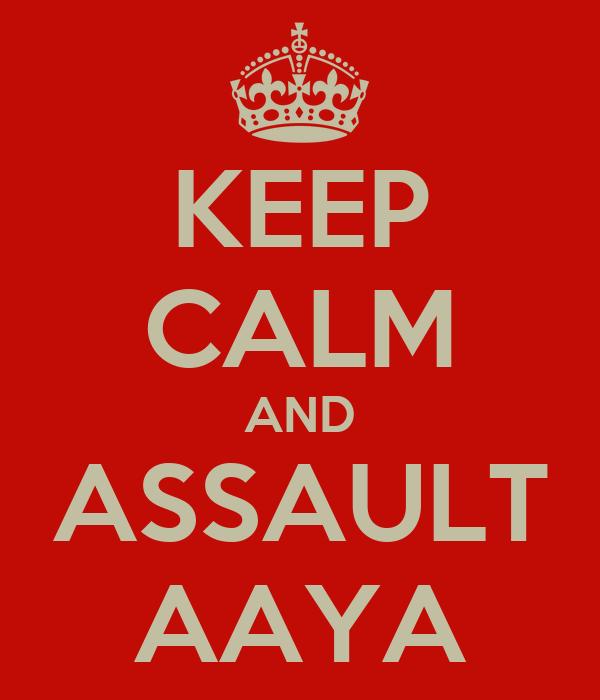 KEEP CALM AND ASSAULT AAYA