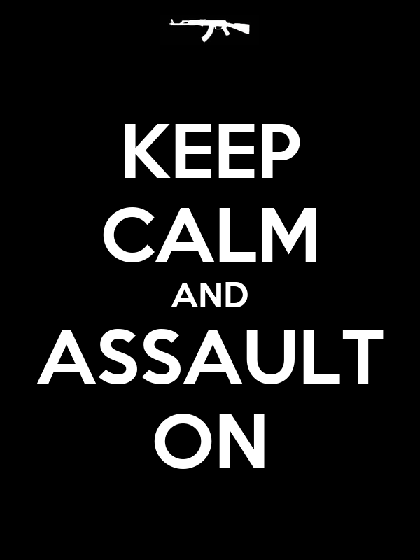 KEEP CALM AND ASSAULT ON