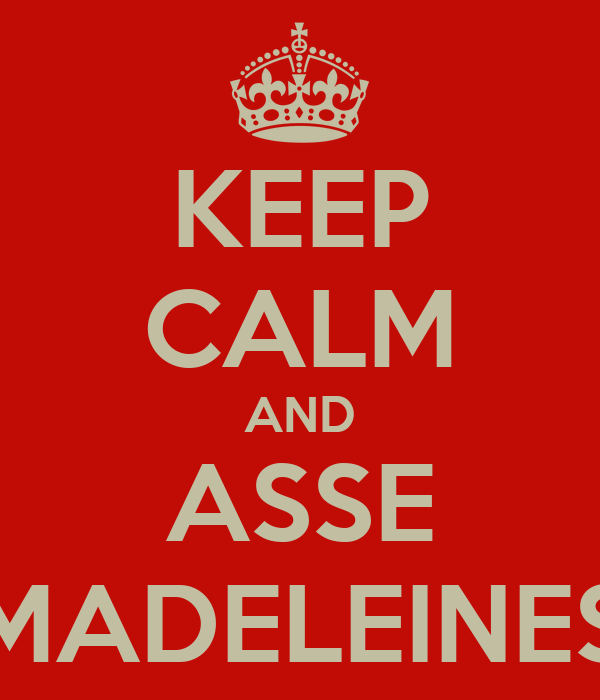 KEEP CALM AND ASSE MADELEINES