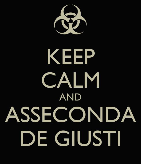 KEEP CALM AND ASSECONDA DE GIUSTI
