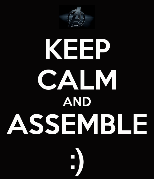 KEEP CALM AND ASSEMBLE :)