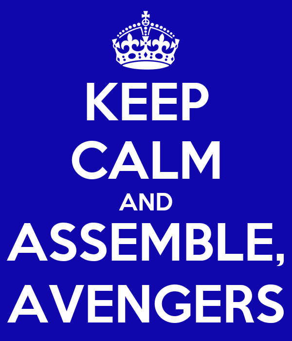 KEEP CALM AND ASSEMBLE, AVENGERS