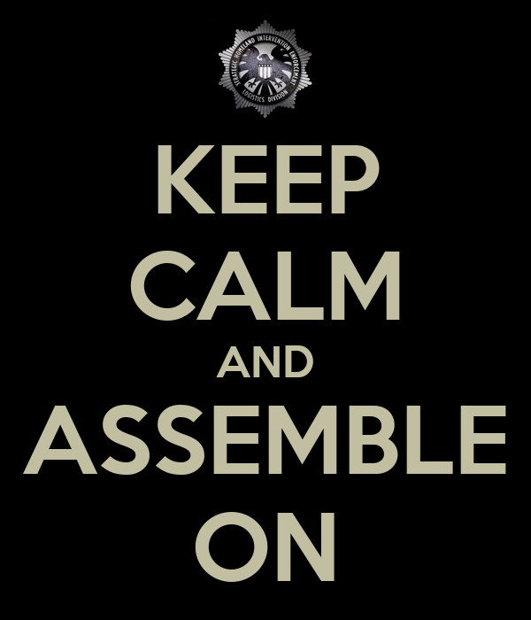 KEEP CALM AND ASSEMBLE ON
