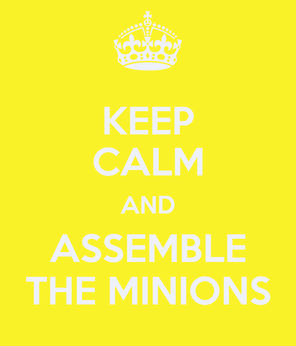 KEEP CALM AND ASSEMBLE THE MINIONS