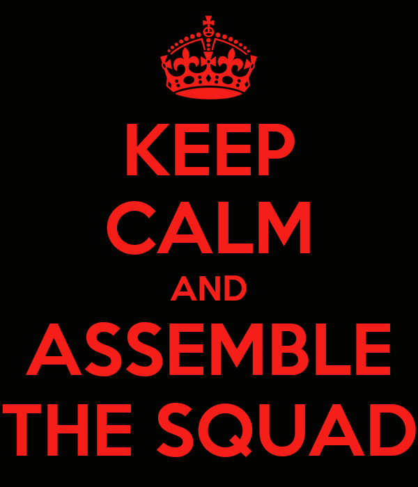 KEEP CALM AND ASSEMBLE THE SQUAD