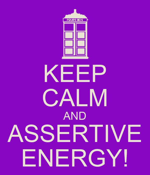 KEEP CALM AND ASSERTIVE ENERGY!