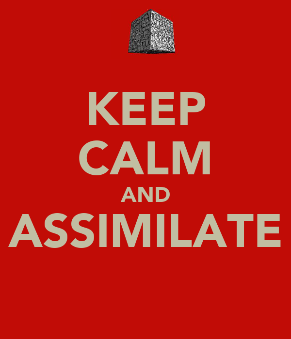 KEEP CALM AND ASSIMILATE