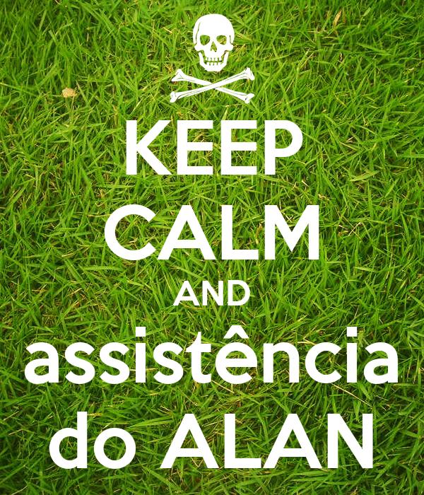 KEEP CALM AND assistência do ALAN
