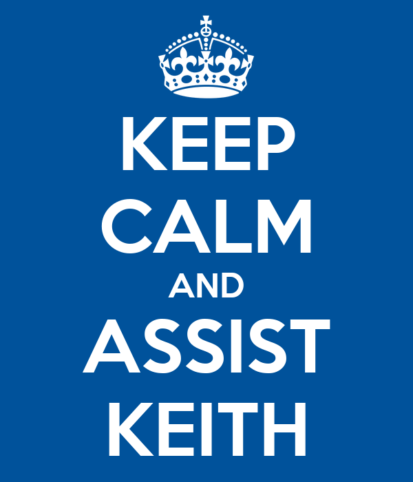 KEEP CALM AND ASSIST KEITH
