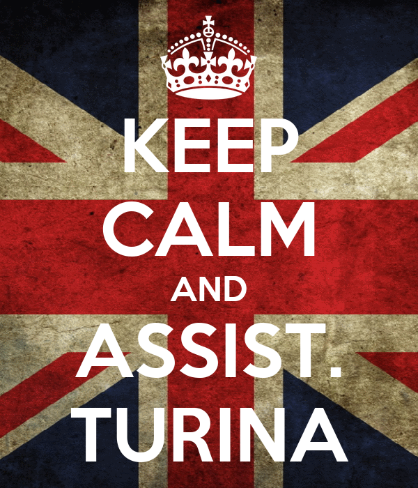 KEEP CALM AND ASSIST. TURINA