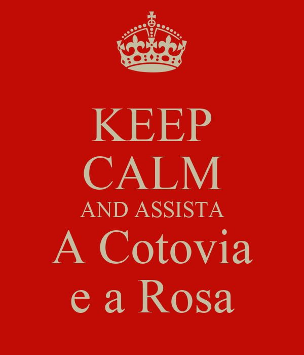 KEEP CALM AND ASSISTA A Cotovia e a Rosa