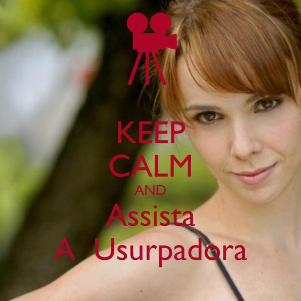 KEEP CALM AND Assista A  Usurpadora