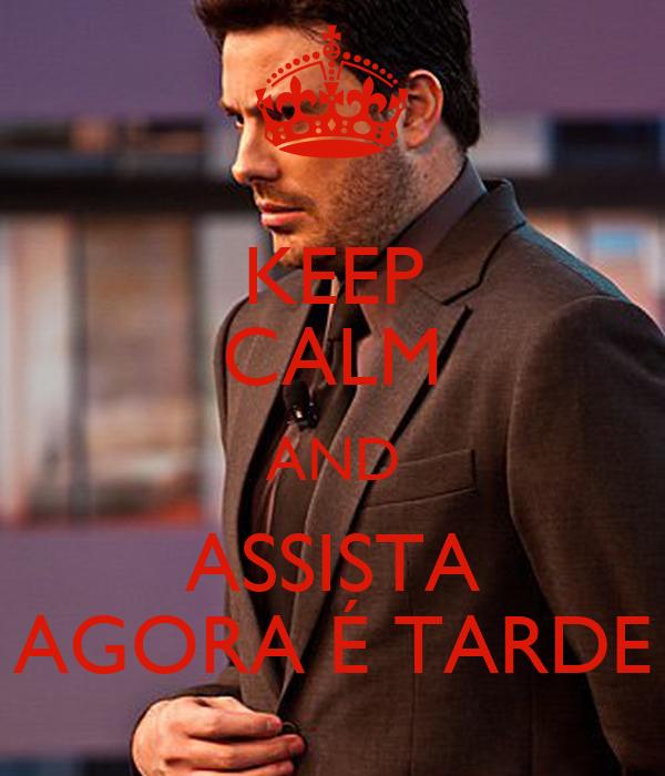 KEEP CALM AND ASSISTA AGORA É TARDE
