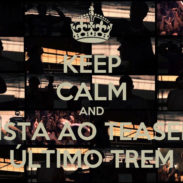 KEEP CALM AND ASSISTA AO TEASER DE ÚLTIMO TREM