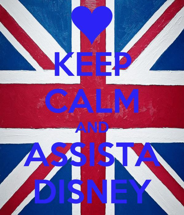 KEEP CALM AND ASSISTA DISNEY